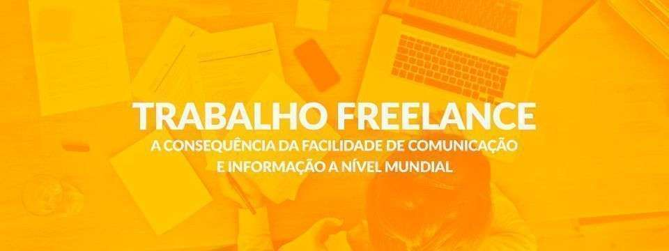 Trabalho freelance: a consequência da facilidade de comunicação e informação a nível mundial