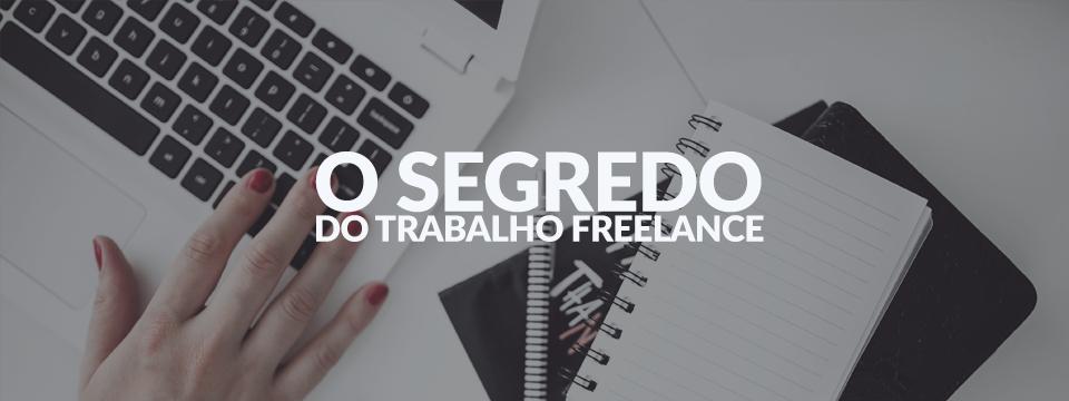 O segredo do trabalho freelance