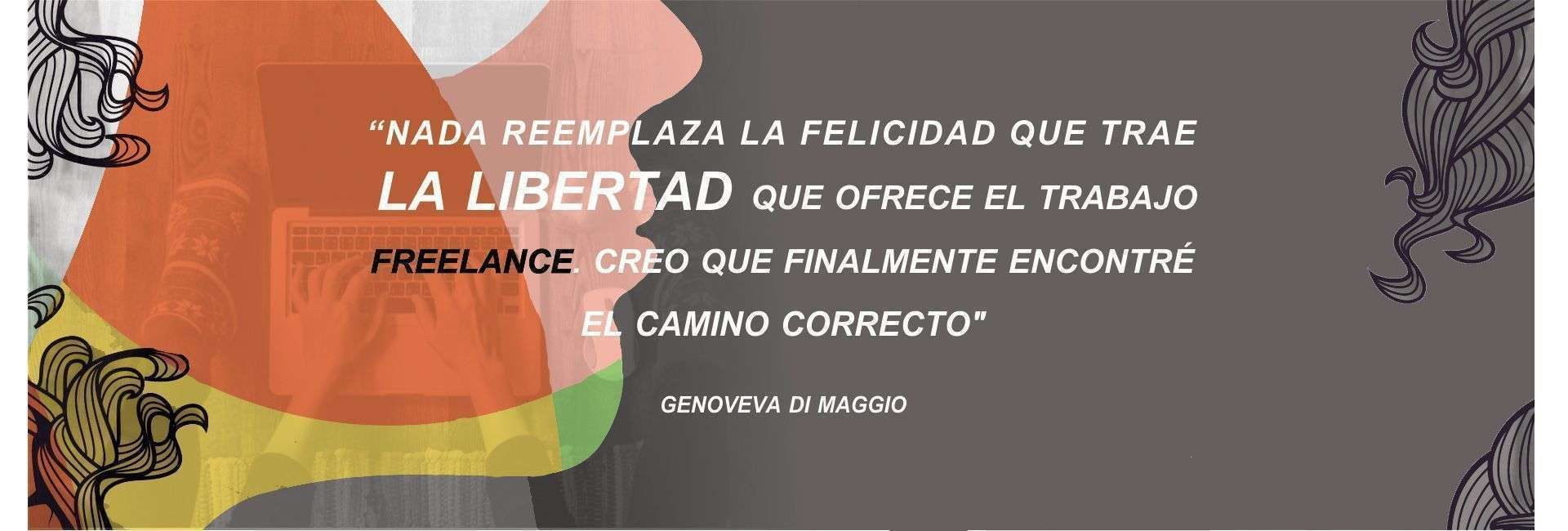 Genoveva Di Maggio: Nada substitui a felicidade que traz a liberdade que o trabalho freelance oferece