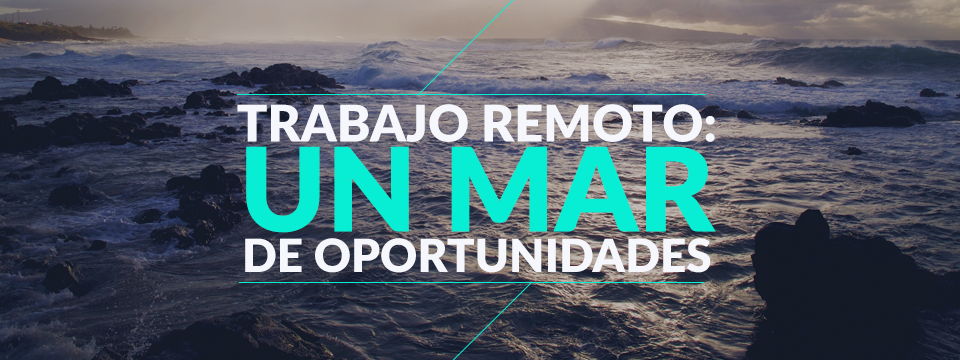 Trabalho Remoto - Um mar de oportunidades