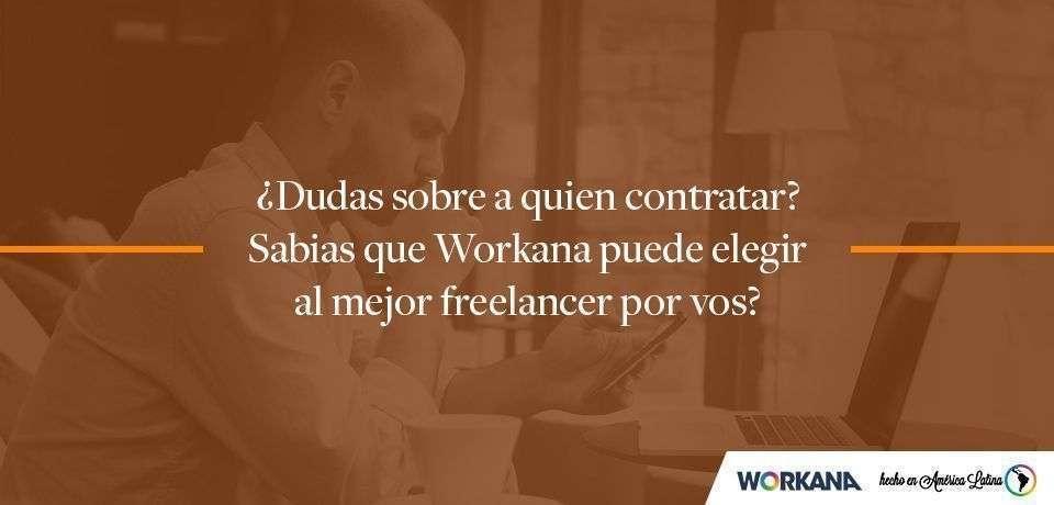 ¿Dudas sobre a quien contratar? Workana puede elegir al mejor freelancer para tu proyecto