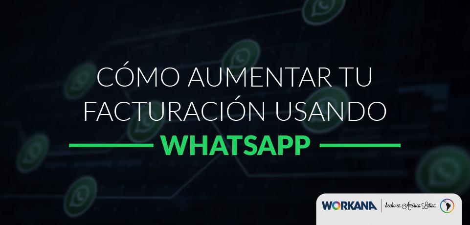 como aumentar la facturación con whatsapp