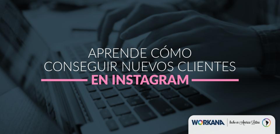 Aprende a usar Instagram para conseguir nuevos clientes y aumentar tu ingreso