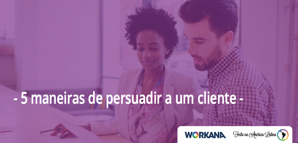 5 maneiras de persuadir um cliente