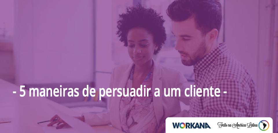 5 maneiras de persuadir um cliente