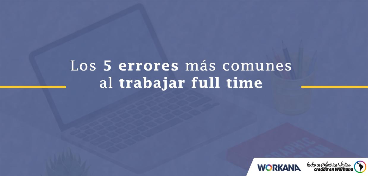 Los 5 errores más comunes al tratar de convertirte en un Freelancer a tiempo completo