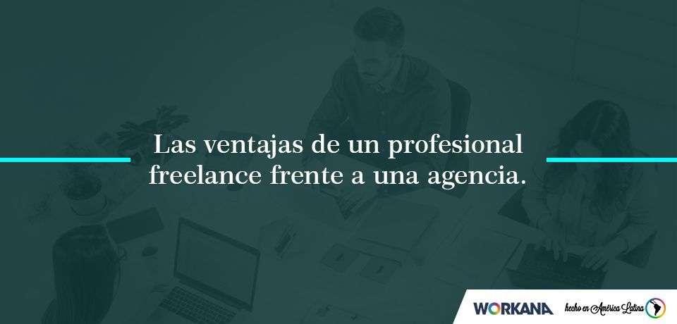 Las ventajas de un profesional freelance frente a una agencia