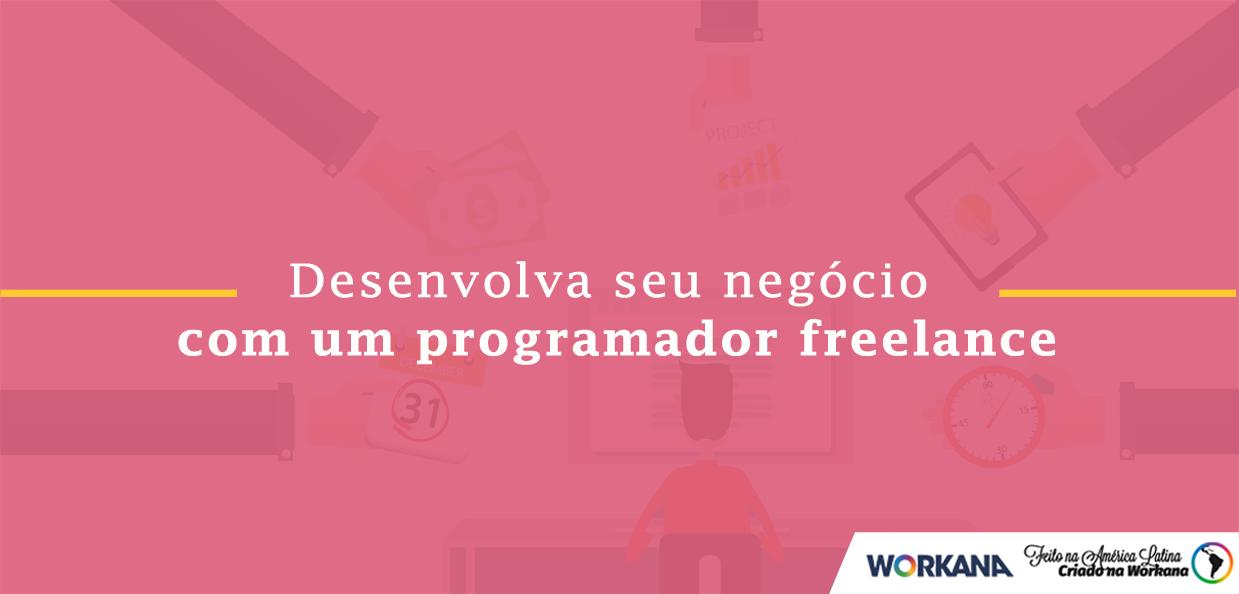 7 motivos para desenvolver o seu negócio online com um programador freelance