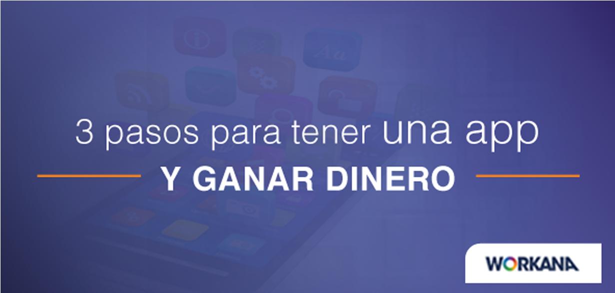 Guía de 3 pasos para tener una app desde cero y ganar dinero con ella