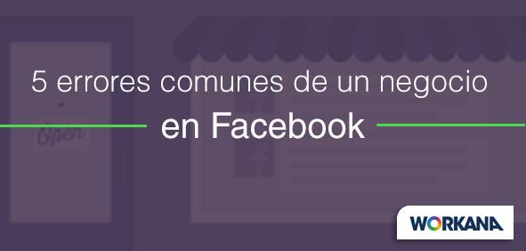 Los 5 errores más comunes de un negocio en Facebook... y cómo corregirlos hoy