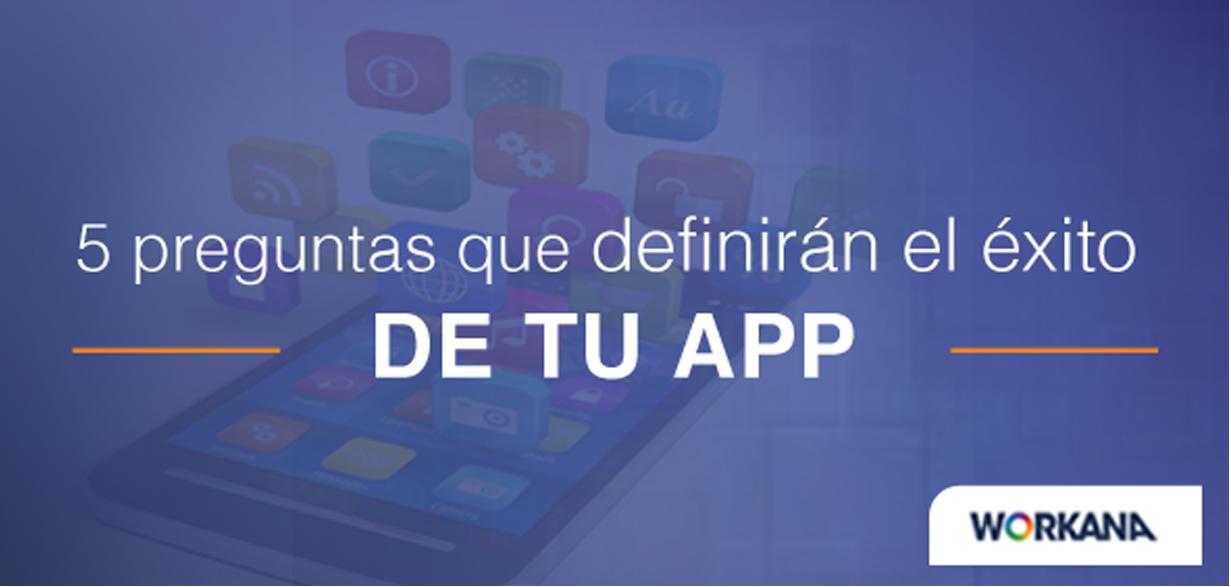 5 preguntas que definirán el éxito de tu app