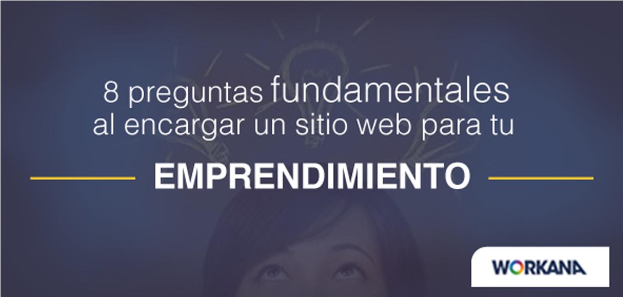 8 preguntas fundamentales que deberías hacerte al encargar un sitio web para tu emprendimiento