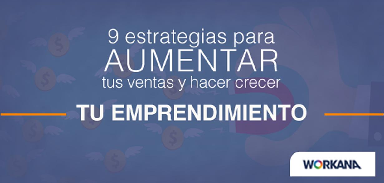 9 estrategias para aumentar tus ventas y hacer crecer tu emprendimiento