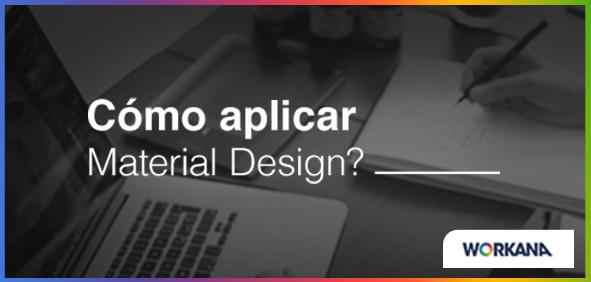 ¿Cómo y dónde aplicar el Material Design?
