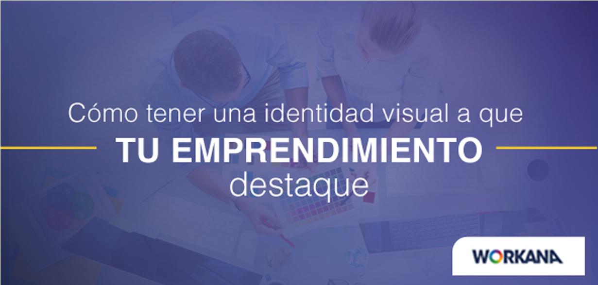 Cómo tener una identidad visual que ayude a que tu emprendimiento destaque