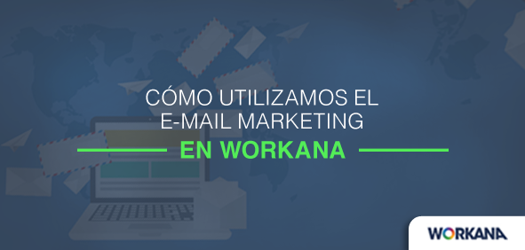 Cómo utilizamos el email marketing en Workana para conquistar clientes