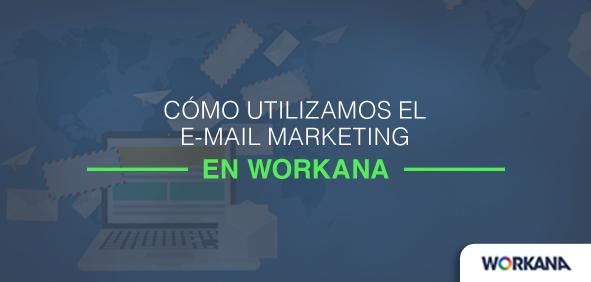 Cómo utilizamos el email marketing en Workana para conquistar clientes