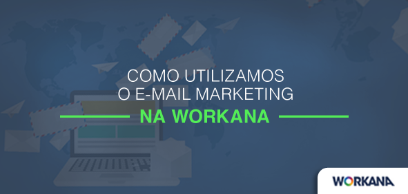 Como utilizamos o E-mail Marketing na Workana para conquistar clientes