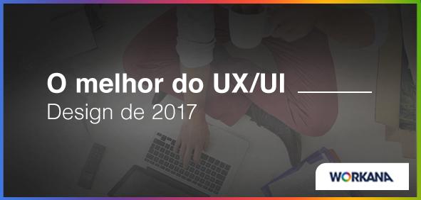 As 5 melhores experiências UX/UI de 2017