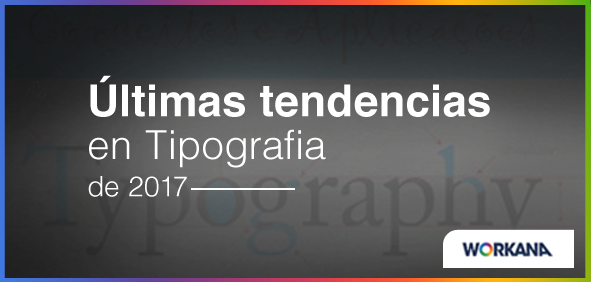 Últimas tendencias en Tipografía para destacar tu sitio