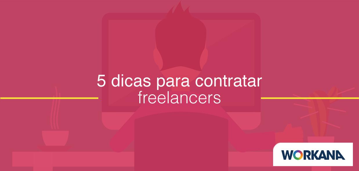 Procurando um Freelancer? Cinco dicas para contratar a pessoa ideal