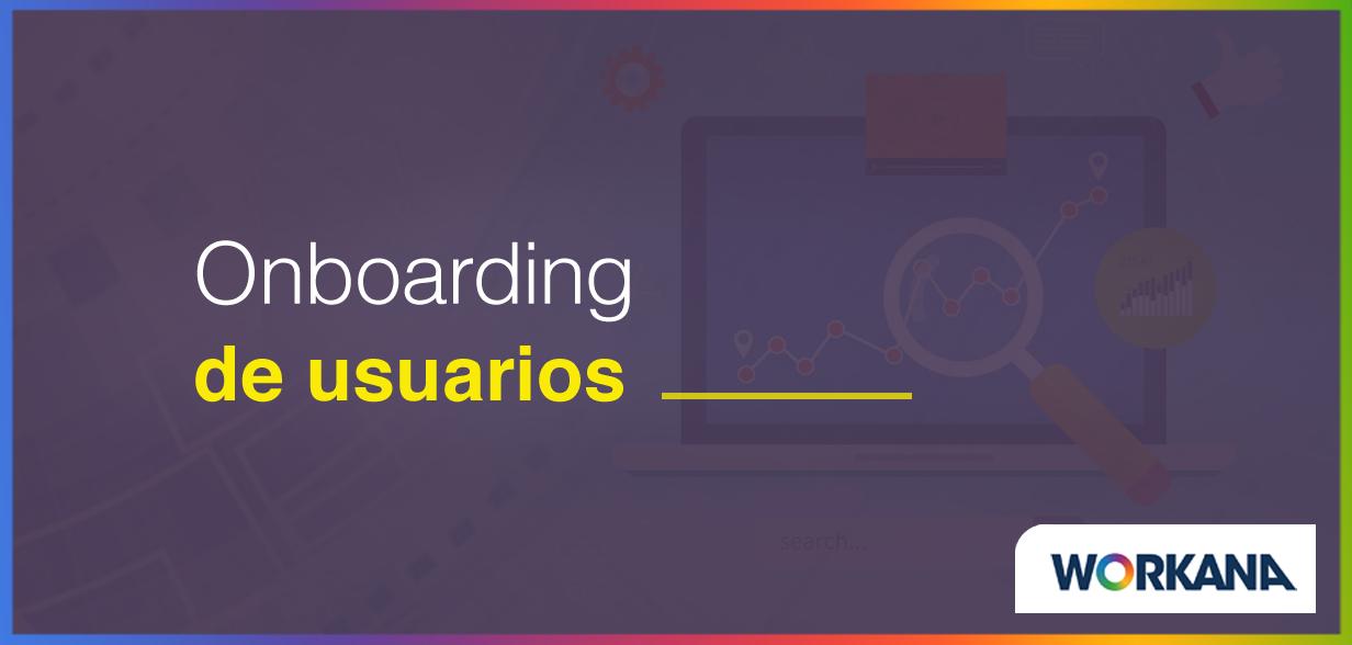 Sitios que están revolucionando el Onboarding de sus usuarios