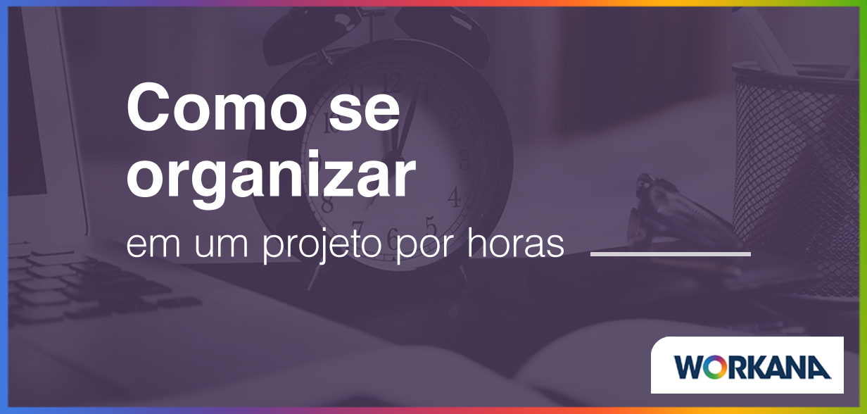 Como organizar sua jornada de trabalho ao aceitar projetos por hora?