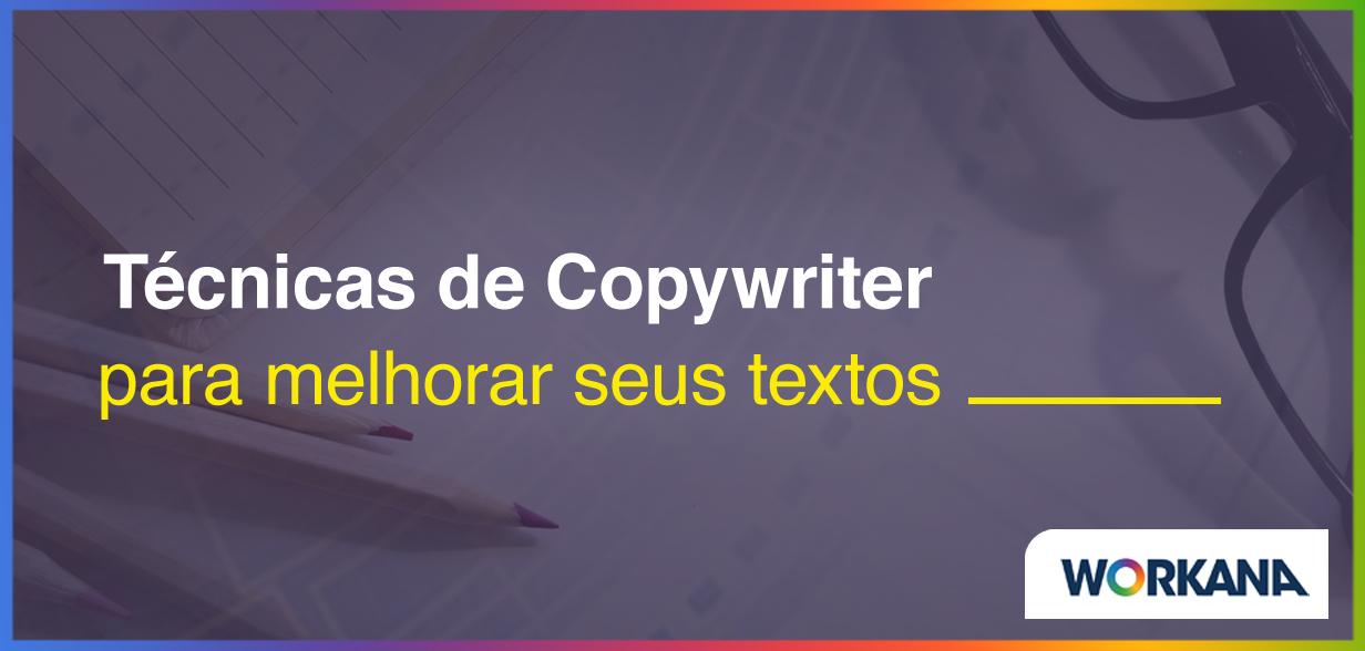5 técnicas de Copywriter para melhorar seus textos