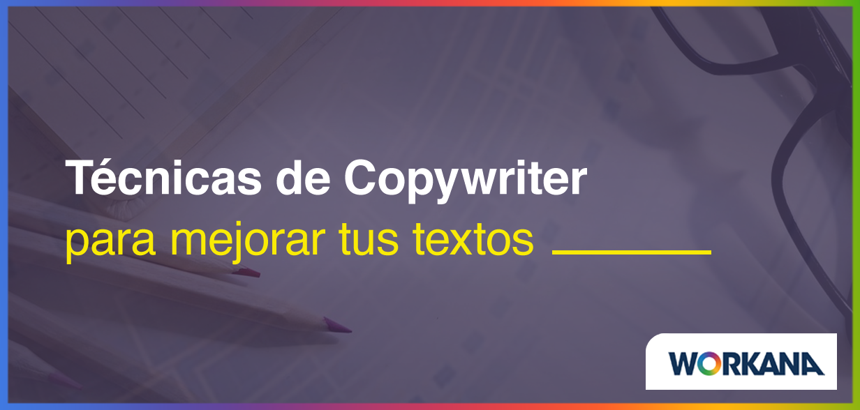 5 técnicas de Copywriter que puedes aplicar para mejorar tus textos