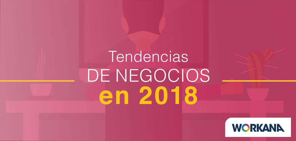 Principales tendencias de negocio para el 2018