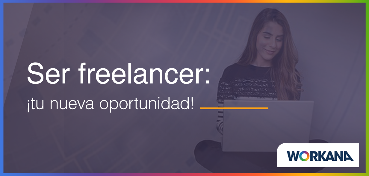 ¿Estás fuera del mercado laboral convencional? ¡Ser freelancer es tu nueva oportunidad!