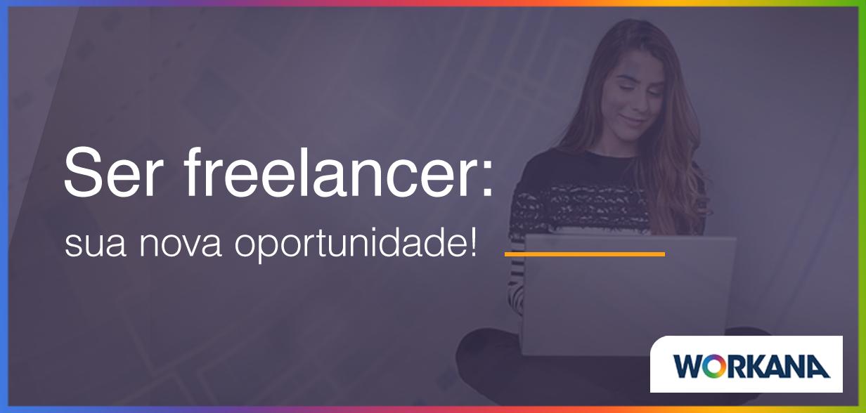 Está fora do mercado de trabalho convencional? Ser freelancer é sua nova oportunidade!