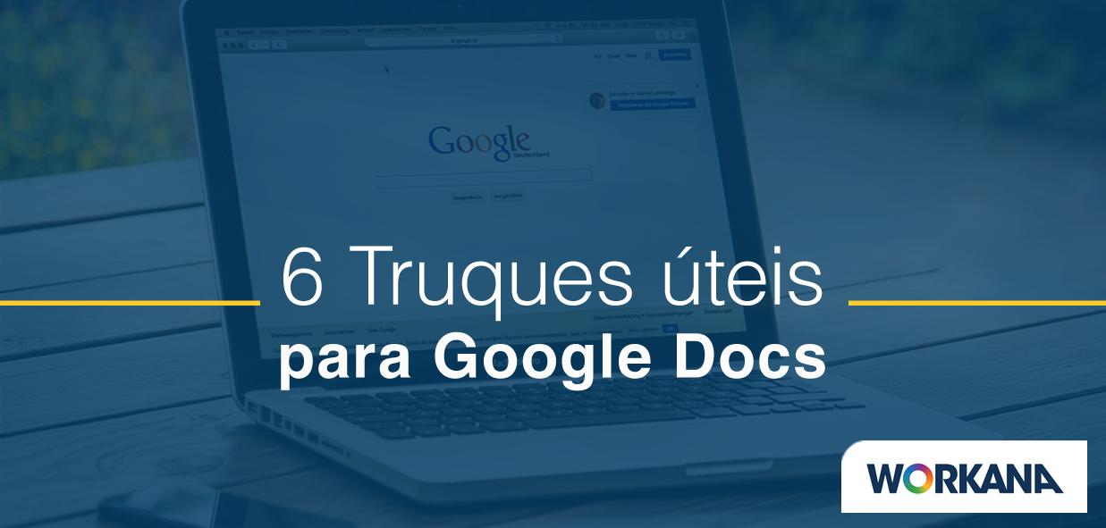 6 truques do Google Docs que me ajudam a ter mais tempo livre