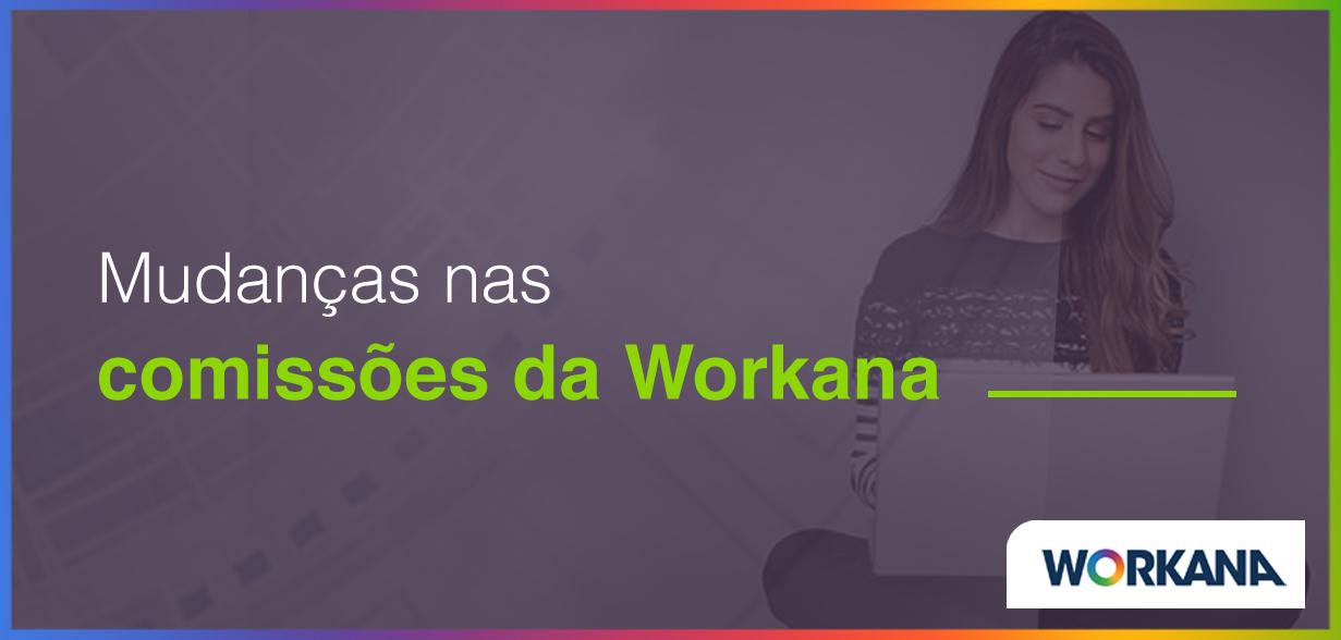 Mudanças no funcionamento das comissões da Workana