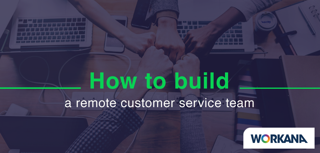 7 Step Guide to Building an Effective Remote Customer Service Team